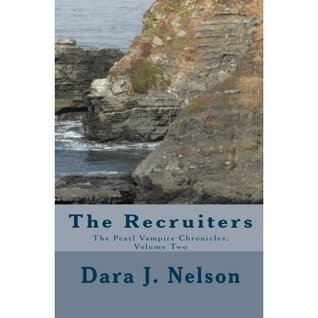 The Recruiters (The Pearl Vampire Chronicles #2) Dara J. Nelson