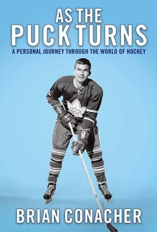 As the Puck Turns: A Personal Journey Through the World of Hockey Brian Conacher