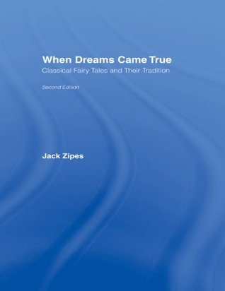 When Dreams Came True, 2nd Edition: Classical Fairy Tales and Their Tradition  by  Jack Zipes