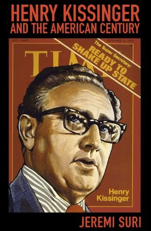 Henry Kissinger And The American Century  by  Jeremi Suri
