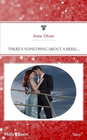 Theres Something About A Rebel... Anne Oliver
