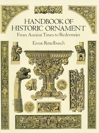 Handbook of Historic Ornament: From Ancient Times to Biedermeier  by  Ernst Rettelbusch