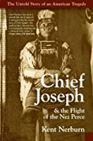 Chief Joseph And The Flight Of The Nez Perce: The Untold Story Of An Ame