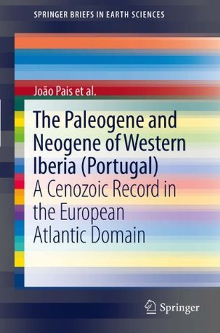 The Paleogene and Neogene of Western Iberia (Portugal): A Cenozoic record in the European Atlantic domain (SpringerBriefs in Earth Sciences)  by  João Pais
