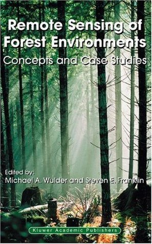 Remote Sensing of Forest Environments: Concepts and Case Studies Michael A. Wulder