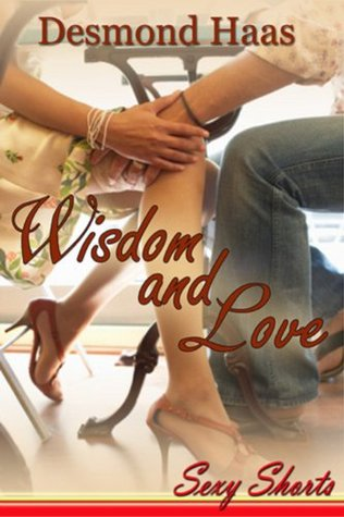 Wisdom & Love - Sexy Shorts  by  Desmond Haas
