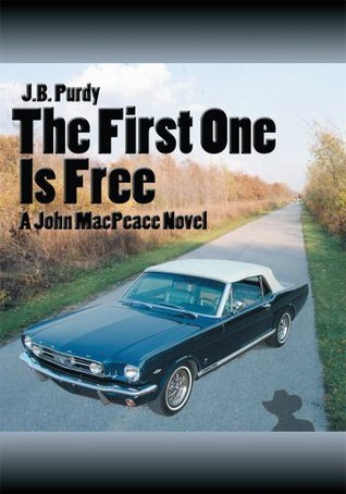 THE FIRST ONE IS FREE: A John MacPeace Novel  by  J Purdy