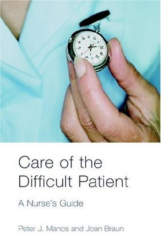 Care of the Difficult Patient: A Nurses Guide Peter J. Manos