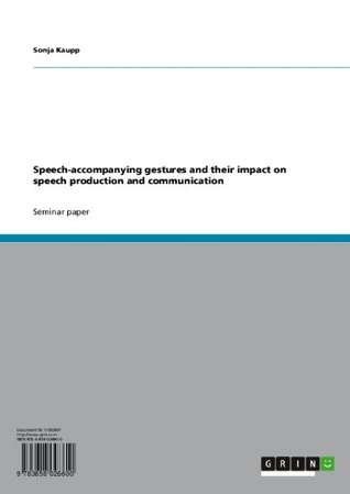 Speech-accompanying gestures and their impact on speech production and communication Sonja Kaupp