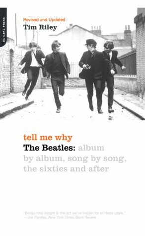 Tell Me Why: The Beatles: Album By Album, Song By Song, The Sixties And After  by  Tim Riley