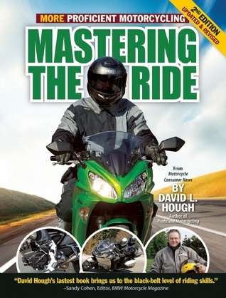 Mastering the Ride: More Proficient Motorcycling, 2nd Edition  by  David L. Hough