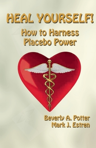 Heal Yourself!: How to Harness Placebo Power Beverly A. Potter