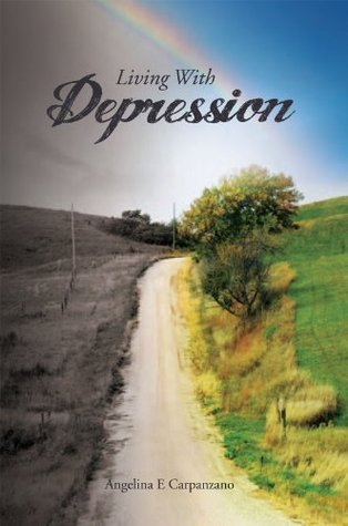 Living With Depression  by  Angelina E. Carpanzano