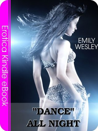 Danced All Night - A Romance Erotic Story for Women  by  Emily Wesley