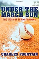 Under the March Sun: The Story of Spring Training