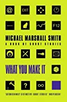 What You Make It Selected Short Stories