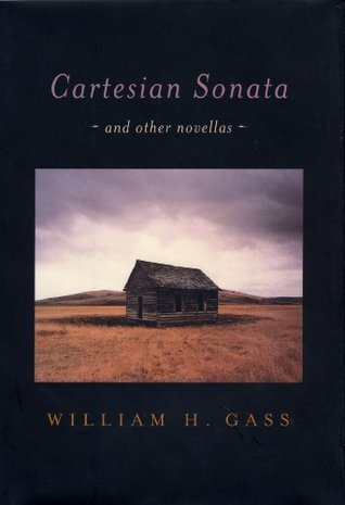 Cartesian Sonata: And Other Novellas William H. Gass