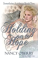 Holding on to Hope (Sweetbrier Academy Series)
