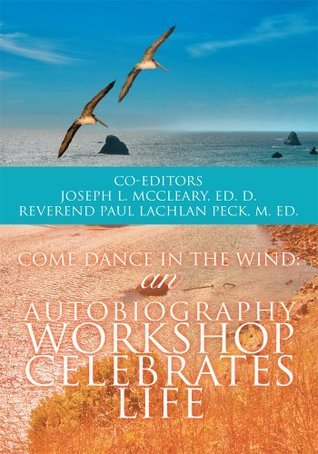 Come Dance in the Wind: An Autobiography Workshop Celebrates Life  by  Joseph L. McCleary