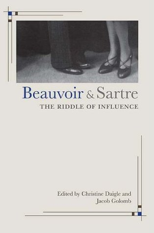 Beauvoir and Sartre: The Riddle of Influence  by  Christine Daigle