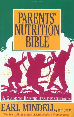Parents Nutrition Bible: A Guide to Raising Healthy Children/137  by  Earl Mindell