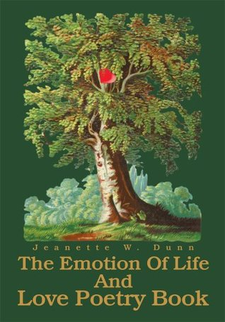 The Emotion Of Life And Love Poetry Book  by  Jeanette Dunn