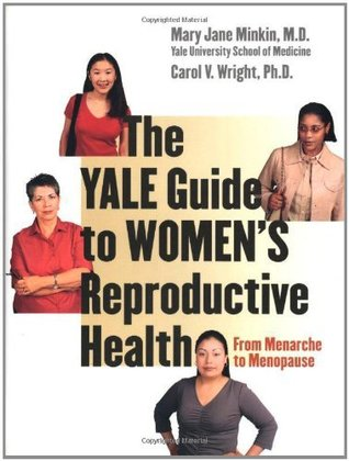 The Yale Guide To Womens Reproductive Health: From Menarche To Menopause Mary Jane Minkin