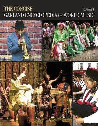 The Concise Garland Encyclopedia of World Music  Volume 1 Garland Encyclopedia of World Music