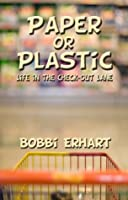 Paper or Plastic: Life in the Check-Out Lane