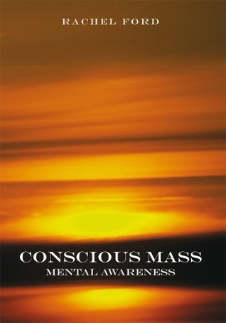 Conscious Mass:MENTAL AWARENESS : MENTAL AWARENESS  by  Rachel Ford