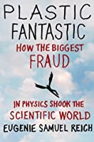 Plastic Fantastic: How the Biggest Fraud in Physics Shook the Scientific World (Macmillan Science)