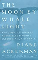 Moon By Whale Light: And Other Adventures Among Bats,Penguins, Crocodilians, and Whales (Vintage)