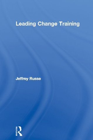 Leading Change Training (Pergamon Flexible Learning Trainers Workshop Series) Jeffrey Russell