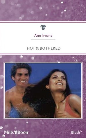 Mills & Boon : Hot & Bothered  by  Ann Evans
