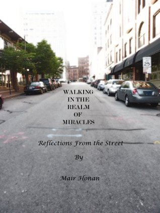 Walking in the Realm of Miracles: Reflections From the Street  by  Mair Honan