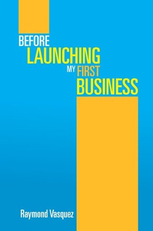 Before Launching My First Business  by  Raymond Vasquez