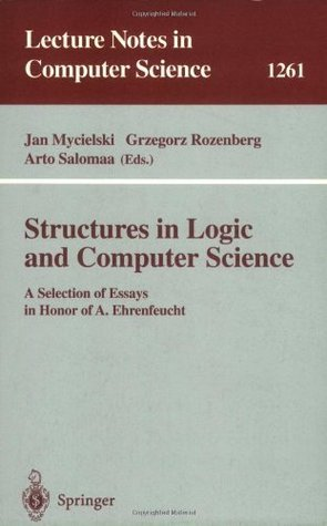 Structures in Logic and Computer Science: A Selection of Essays in Honor of A. Ehrenfeucht (Lecture Notes in Computer Science) Jan Mycielski