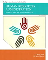 Human Resources Administration: Personnel Issues and Needs in Education (6th Edition)