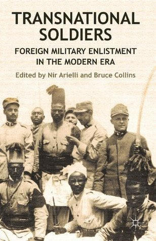 Transnational Soldiers: Foreign Military Enlistment in the Modern Era  by  Nir Arielli
