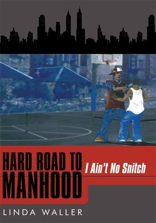 Hard Road to Manhood: I Aint No Snitch Linda Waller