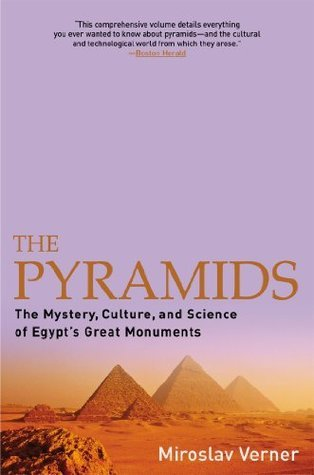 The Pyramids: The Mystery, Culture, and Science of Egypts Great Monuments  by  Miroslav Verner