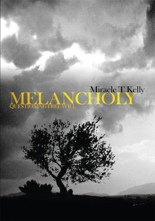 MELANCHOLY: Questioning Free Will Miracle Kelly