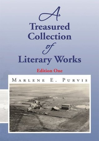 A Treasured Collection of Literary Works: Edition One Marlene E. Purvis