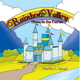 Rainbow Valley: Home to the Fairies  by  Martha L. Spegal