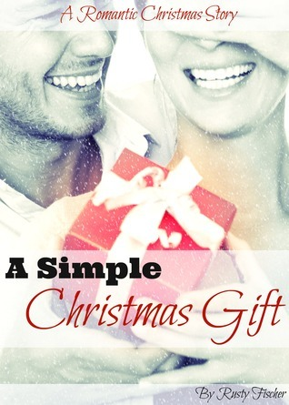 A Simple Christmas Gift: A Romantic Christmas Story  by  Rusty Fischer