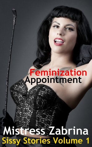 Feminization Appointment (Sissy Stories Volume 1)  by  Mistress Zabrina