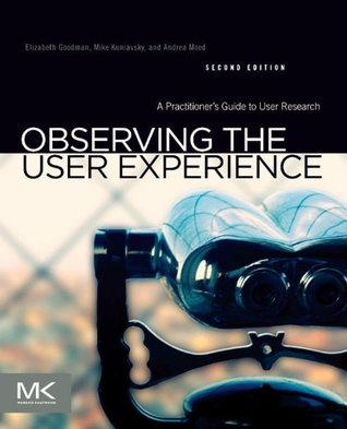 Observing the User Experience: A Practitioners Guide to User Research (Interactive Technologies)  by  Mike Kuniavsky