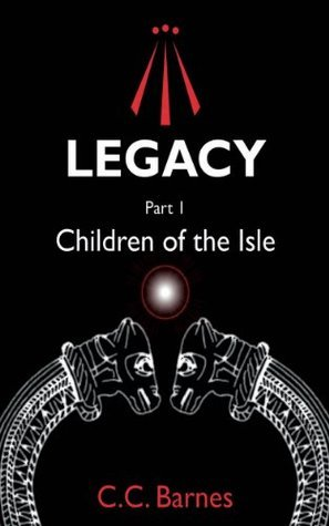 Legacy Part One Children of the Isle  by  C.C. Barnes
