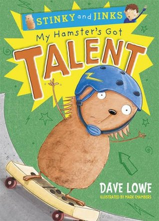 My Hamsters Got Talent (Stinky & Jinks, #4)  by  Dave Lowe