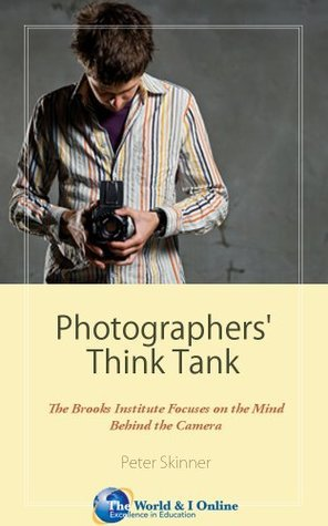 Photographers Think Tank: The Brooks Institute Focuses on the Mind Behind the Camera Peter Skinner